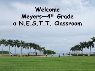Welcome Meyers—4 th  Grade  a N.E.S.T.T. Classroom