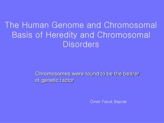 The Human Genome and Chromosomal Basis of  Heredity and  Chromosomal            Disorders
