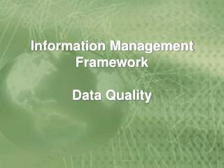 Information Management Framework  Data Quality