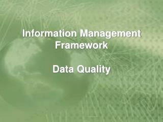 Information Management Framework Data Quality