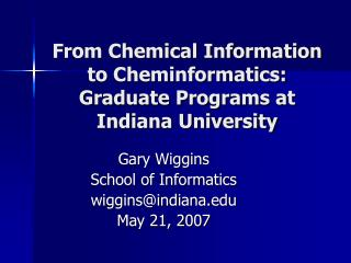 From Chemical Information to Cheminformatics: Graduate Programs at Indiana University