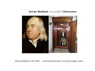 Jeremy Bentham ( 1748–1832)   -- and his preserved body in University College, London