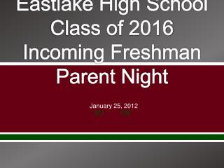 Eastlake High School Class of 2016 Incoming Freshman Parent Night
