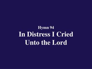 Hymn 94  In Distress I Cried Unto the Lord