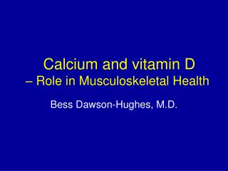 Calcium and vitamin D – Role in Musculoskeletal Health