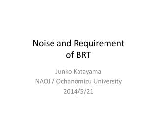 Noise  and Requirement of  BRT