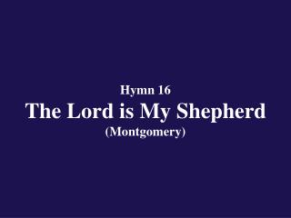Hymn 16 The Lord is My Shepherd (Montgomery)
