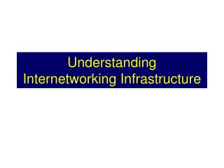 Understanding Internetworking Infrastructure
