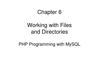 Chapter 6 Working with Files and Directories PHP Programming with MySQL