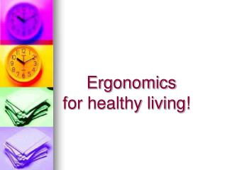 Ergonomics  for healthy living!