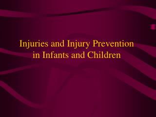Injuries and Injury Prevention  in Infants and Children