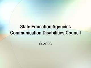 State Education Agencies  Communication Disabilities Council