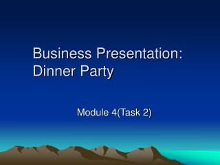 Business Presentation:      Dinner Party