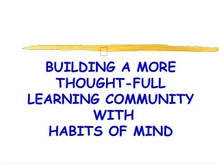 BUILDING A MORE THOUGHT-FULL  LEARNING COMMUNITY  WITH HABITS OF MIND