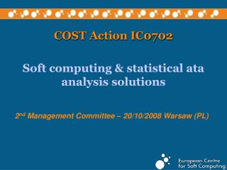 COST Action IC0702 Soft computing & statistical ata analysis solutions