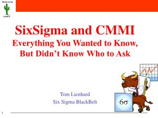 SixSigma and CMMI Everything You Wanted to Know, But Didn't Know Who to Ask