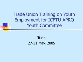 Trade Union Training on Youth Employment for ICFTU-APRO Youth Committee