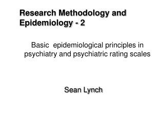 Basic  epidemiological principles in psychiatry and psychiatric rating scales