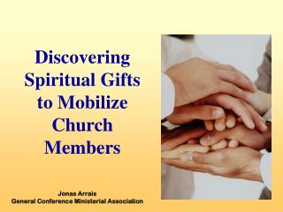 Discovering Spiritual Gifts  to Mobilize  Church Members