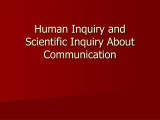 Human Inquiry and Scientific Inquiry About Communication
