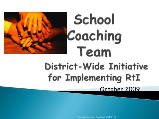 School  Coaching  Team District-Wide Initiative  for Implementing RtI