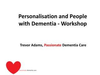Personalisation and People  with Dementia - Workshop