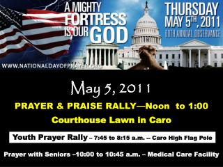 May 5, 2011 PRAYER & PRAISE RALLY—Noon  to 1:00 Courthouse Lawn in Caro