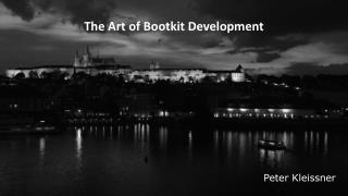 The Art of  Bootkit  Development