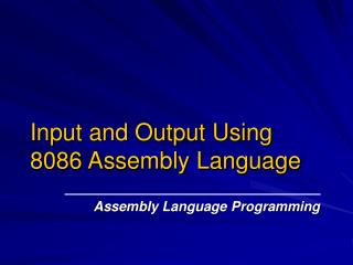 Input and Output Using 8086 Assembly Language
