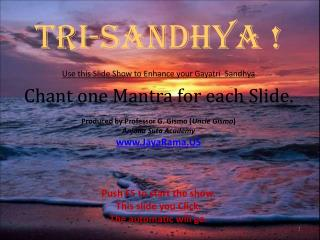 Tri-Sandhya ! Use this Slide Show to Enhance your Gayatri  Sandhya