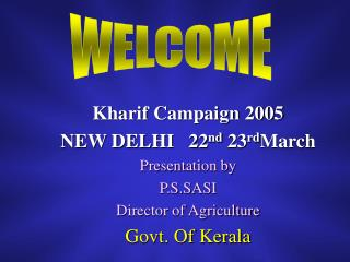 Kharif Campaign 2005 NEW DELHI   22 nd  23 rd March Presentation by P.S.SASI