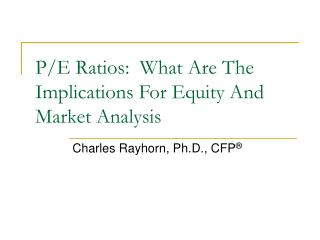 P/E Ratios:  What Are The Implications For Equity And Market Analysis