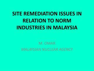 SITE REMEDIATION ISSUES IN RELATION TO NORM INDUSTRIES IN MALAYSIA
