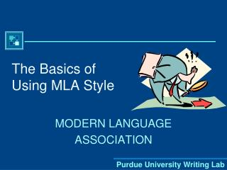The Basics of  Using MLA Style