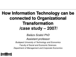 How Information Technology can be connected to Organizational Transformation / case study – 2007 /