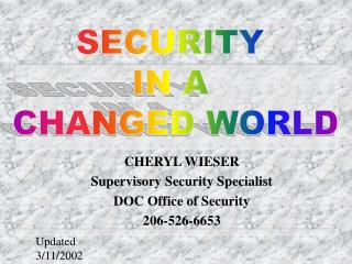 CHERYL WIESER Supervisory Security Specialist DOC Office of Security 206-526-6653