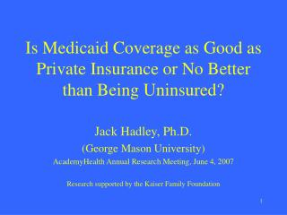 Is Medicaid Coverage as Good as Private Insurance or No Better than Being Uninsured?