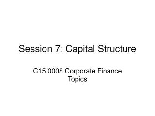 Session 7: Capital Structure