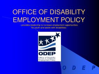 OFFICE OF DISABILITY EMPLOYMENT POLICY – provides leadership to increase employment opportunities  for youth and adults