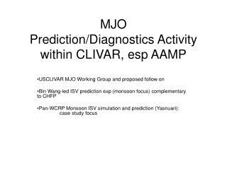 MJO Prediction/Diagnostics Activity within CLIVAR, esp AAMP