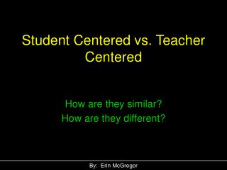 Student Centered vs. Teacher Centered