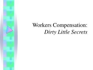 Workers Compensation: Dirty Little Secrets
