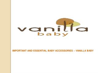 Important  and Essential Baby Accessories - Vanilla Baby