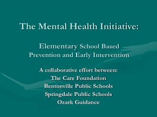 The Mental Health Initiative: Elementary  School Based  Prevention and Early Intervention