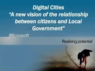 "Digital Cities ""A new vision of the relationship between citizens and Local Government"""