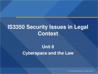 IS3350 Security Issues in Legal Context Unit 8 Cyberspace and the Law
