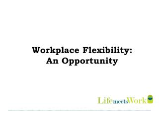 Workplace Flexibility:  An Opportunity