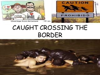 CAUGHT CROSSING THE BORDER