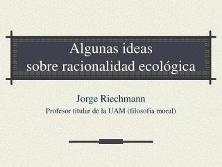 Algunas ideas sobre racionalidad ecológica