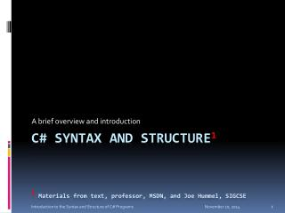 C# Syntax and Structure 1 1  Materials from text, professor, MSDN, and Joe Hummel, SIGCSE